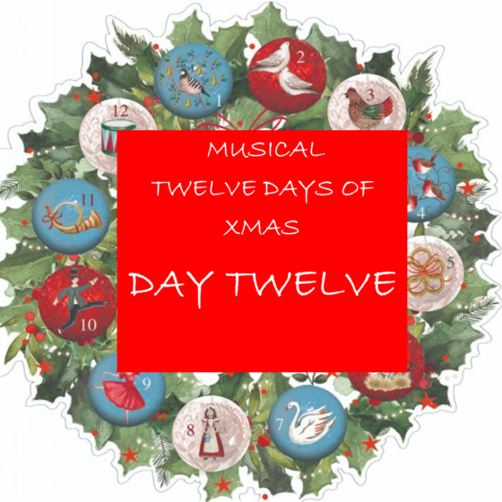 The 12 Days of Christmas – Day Twelve of our musical celebration